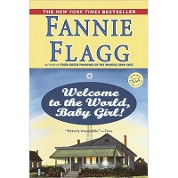 Welcome to the World Baby Girl by Fannie Flagg