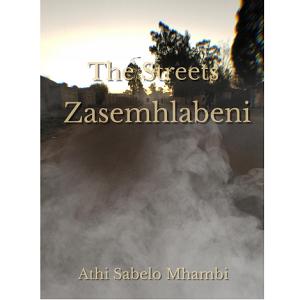 The Streets Zasemhlabeni by Athi Sabelo Mhambi epub