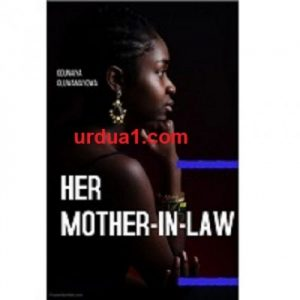 HER MOTHER IN LAW(A Nigerian-themed novel) by Mayowa
