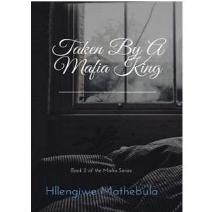 Taken By a Mafia King by Hlengiwe Mathebula