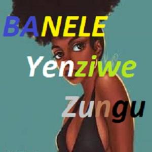 Banele by Yenziwe Zungu