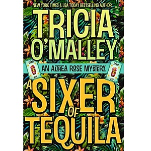 A Sixer of Tequila by Tricia O Malley