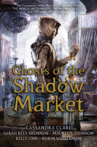 Ghosts of the Shadow Market by Cassandra Clare