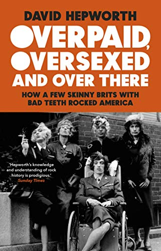 Overpaid, Oversexed and Over There by David Hepworth