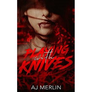 Playing With Knives by AJ Merlin