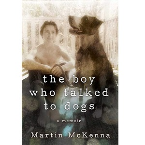 The Boy Who Talked to Dogs by Martin McKenna